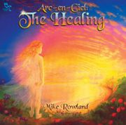 Arc en Ciel : The Healing - Mike Rowland